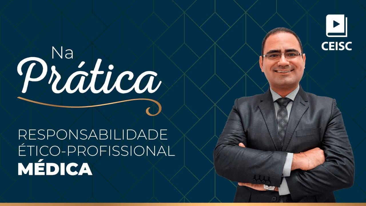 Responsabilidade Ético-Profissional Médica - Edição 2019