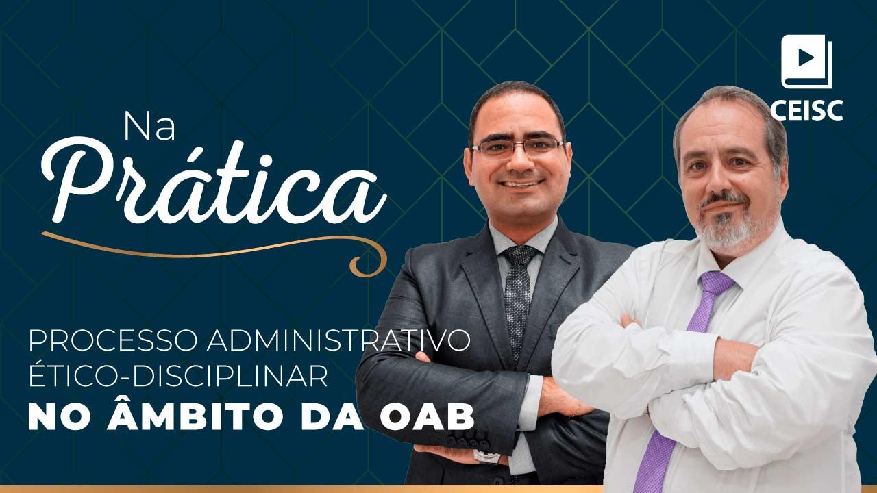 Processo Administrativo Ético-Disciplinar no âmbito da OAB - Edição 2019