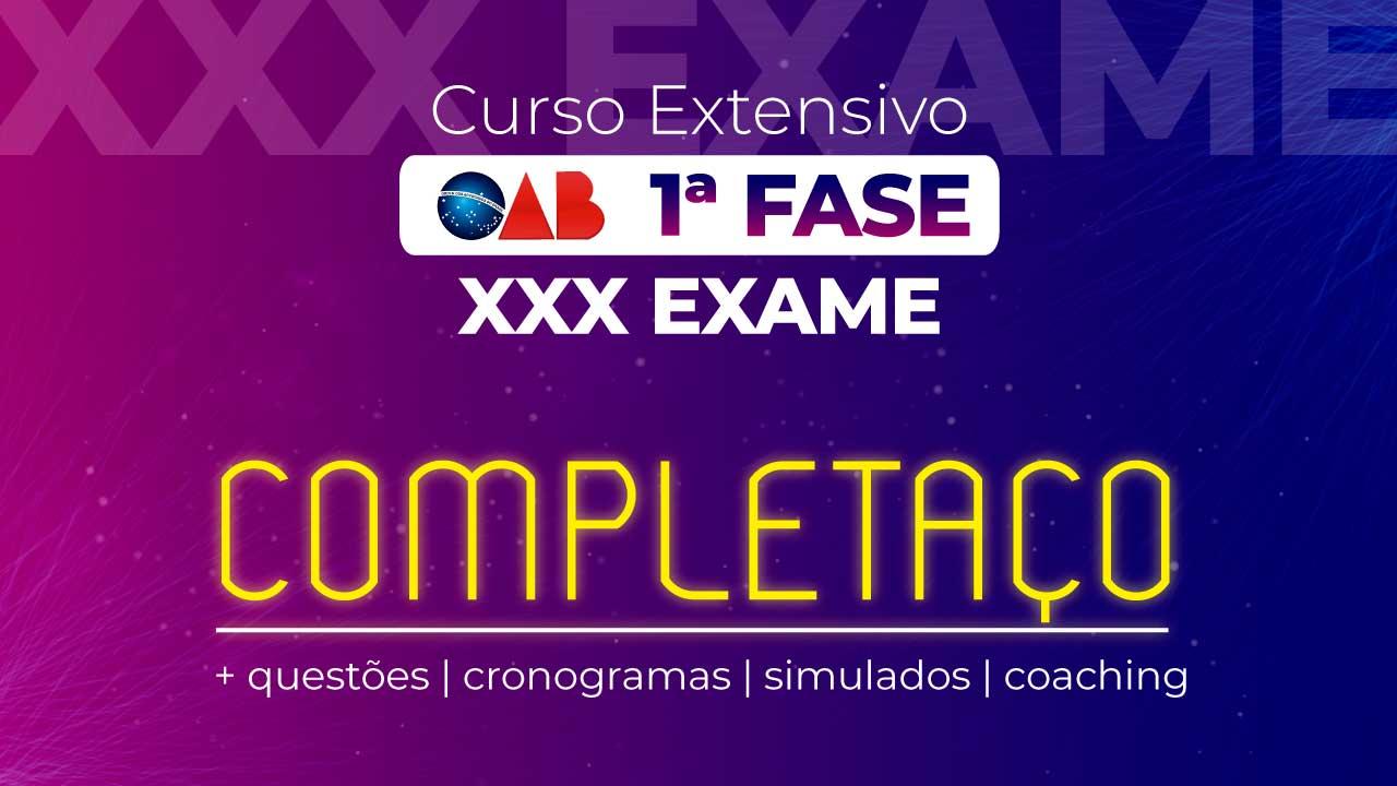 Curso OAB Extensivo 1ª Fase XXX Exame - Completaço