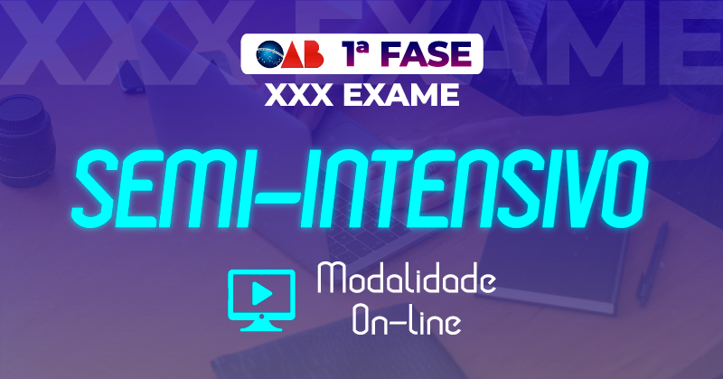 Curso OAB Semi-intensivo 1ª fase XXX Exame de Ordem - On-line