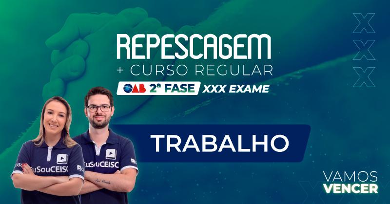 Curso Repescagem + Regular  OAB 2ª Fase Trabalho - XXX Exame