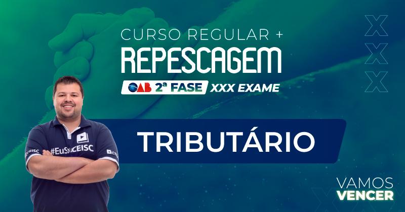Curso Repescagem + Regular OAB 2ª Fase Tributário - XXX Exame