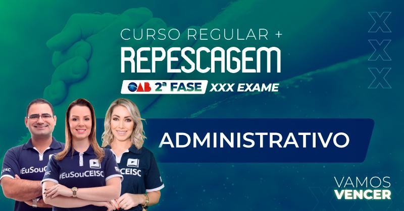 Curso Repescagem + Regular  OAB 2ª Fase Administrativo - XXX Exame
